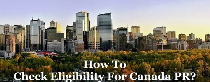 How to check eligibility for CanadaPermanent Residency PR