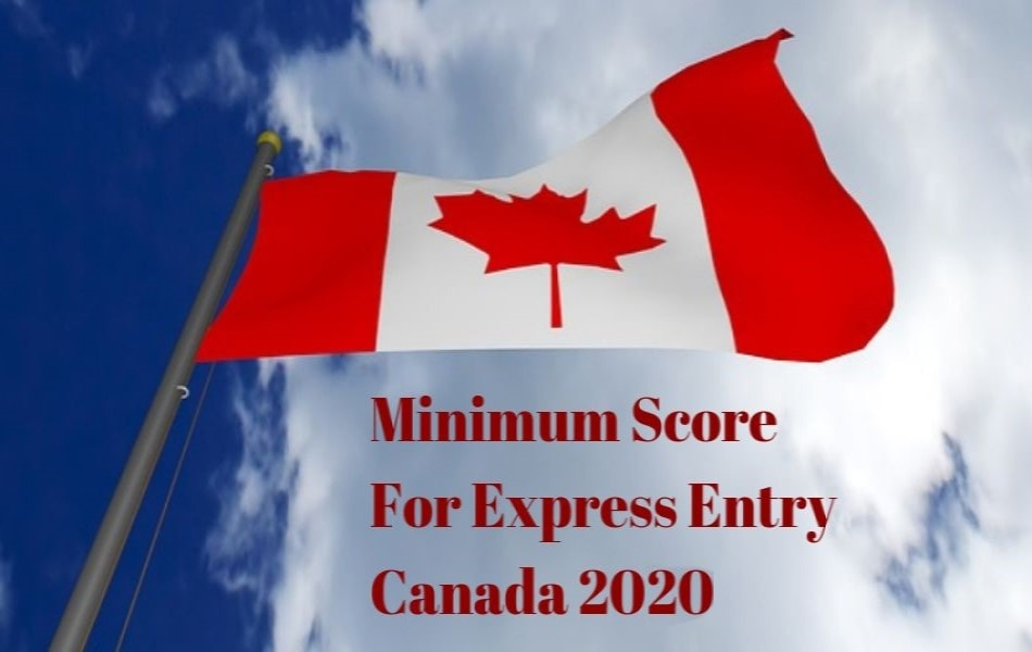 Minimum score express entry Canada 2020